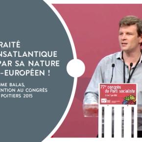«Le traité transatlantique est par sa nature anti-européen !» Intervention de Guillaume BALAS au Congrès duPS